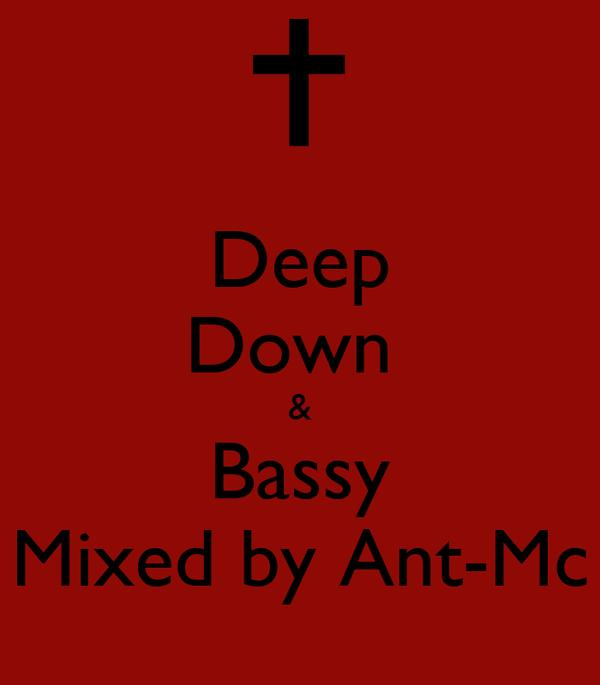 Deep Down  & Bassy Mixed by Ant-Mc