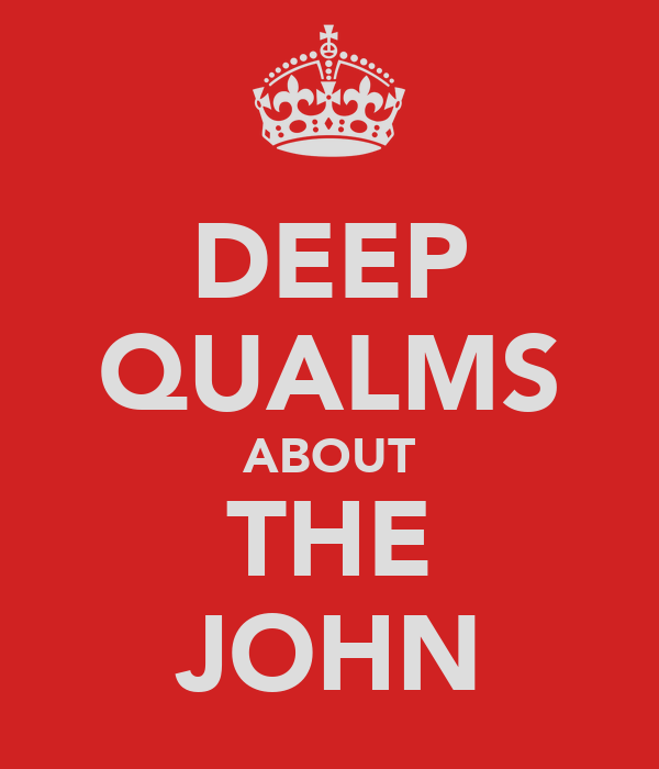 DEEP QUALMS ABOUT THE JOHN