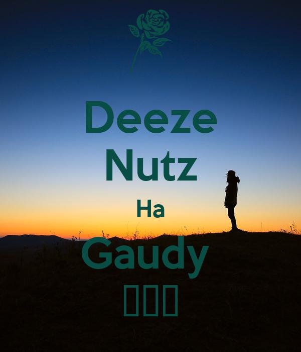 Deeze Nutz Ha Gaudy  😂😂😂