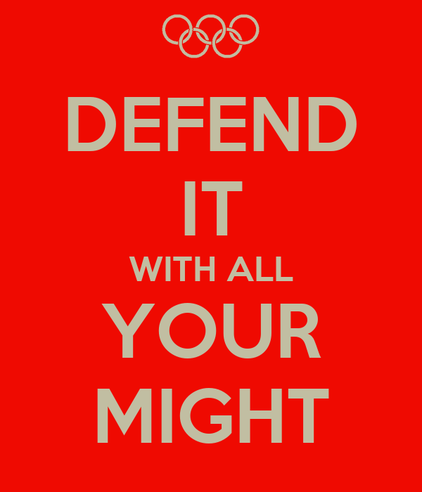 DEFEND IT WITH ALL YOUR MIGHT
