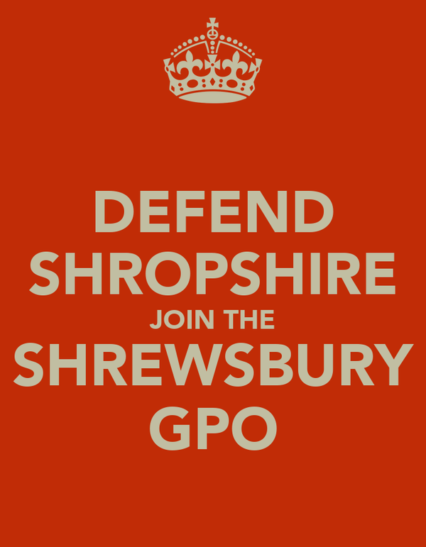 DEFEND SHROPSHIRE JOIN THE SHREWSBURY GPO