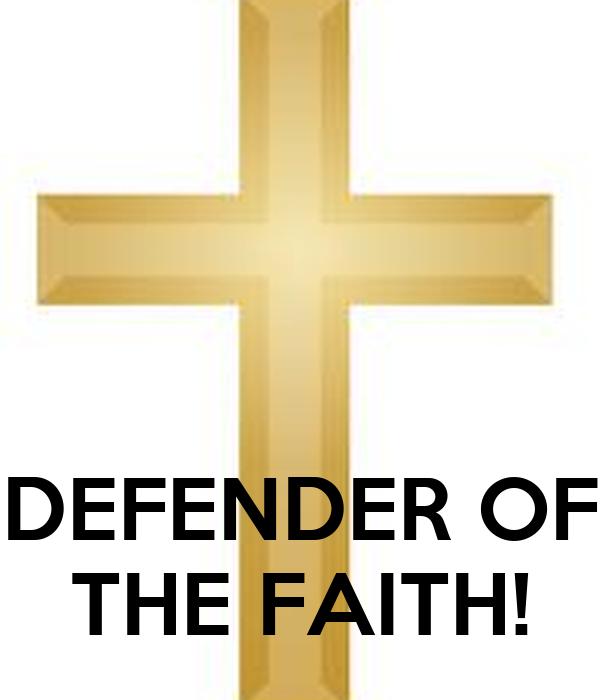 DEFENDER OF THE FAITH!