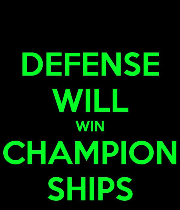 DEFENSE WILL WIN CHAMPION SHIPS
