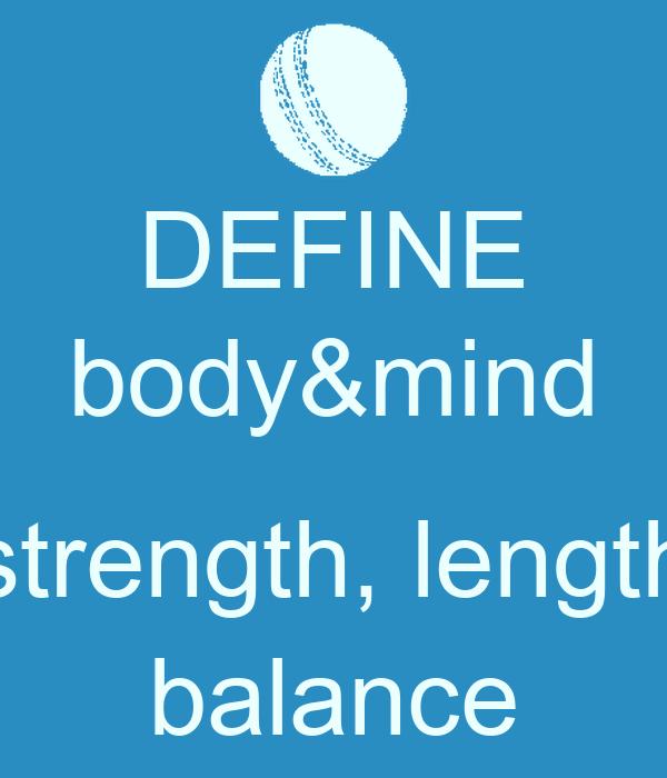 DEFINE body&mind  strength, length balance