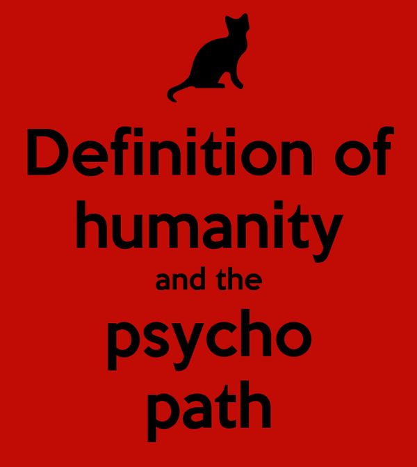 Definition of humanity and the psycho path