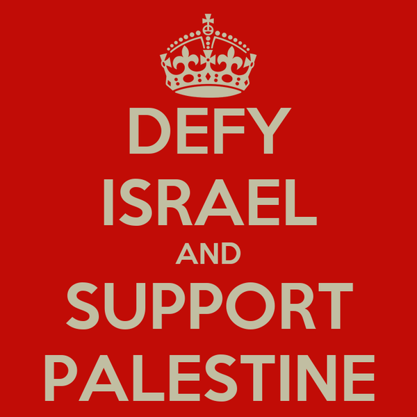 DEFY ISRAEL AND SUPPORT PALESTINE