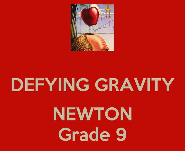 DEFYING GRAVITY  NEWTON Grade 9