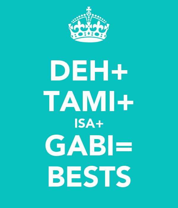 DEH+ TAMI+ ISA+ GABI= BESTS