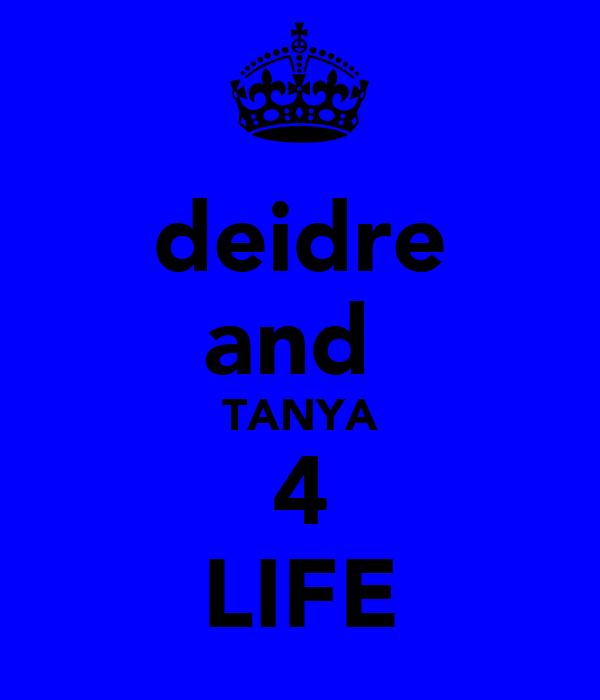 deidre and  TANYA 4 LIFE