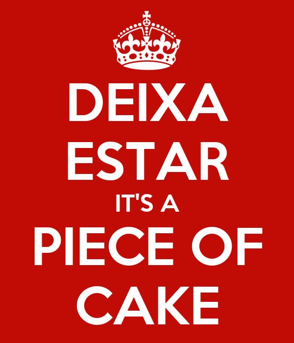 DEIXA ESTAR IT'S A PIECE OF CAKE