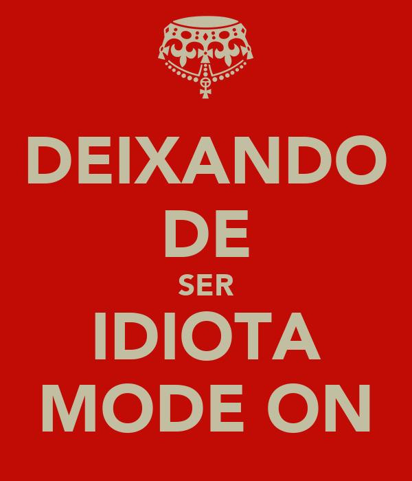 DEIXANDO DE SER IDIOTA MODE ON