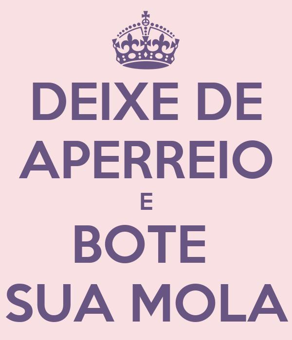 DEIXE DE APERREIO E BOTE  SUA MOLA