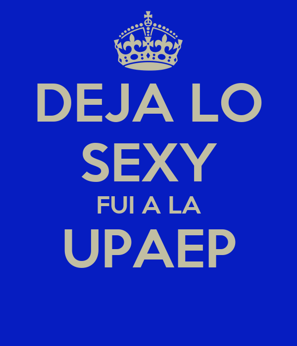 DEJA LO SEXY FUI A LA UPAEP