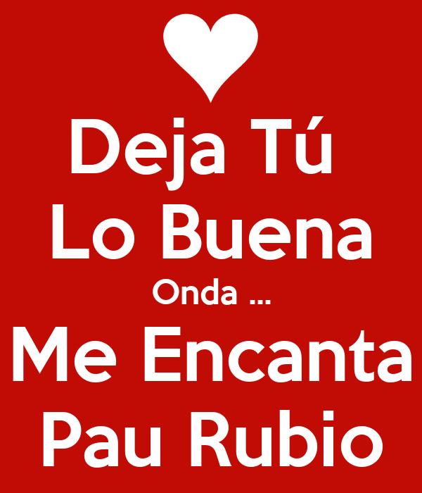 Deja Tú  Lo Buena Onda ... Me Encanta Pau Rubio