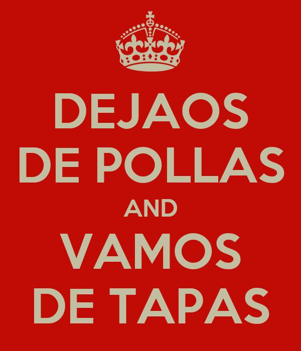 DEJAOS DE POLLAS AND VAMOS DE TAPAS