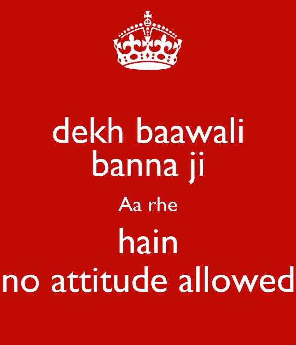 dekh baawali banna ji Aa rhe hain no attitude allowed