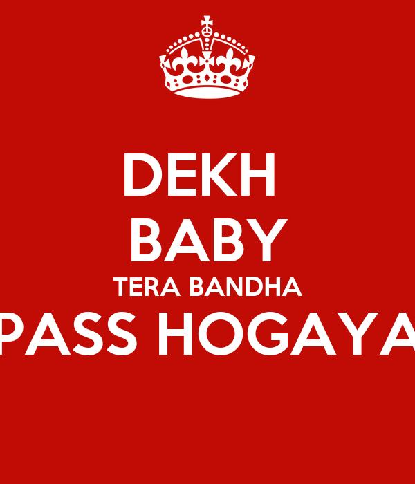 DEKH  BABY TERA BANDHA PASS HOGAYA