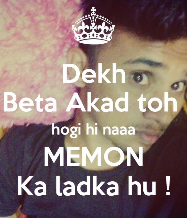 Dekh Beta Akad toh  hogi hi naaa MEMON Ka ladka hu !