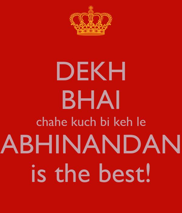 DEKH BHAI chahe kuch bi keh le ABHINANDAN is the best!