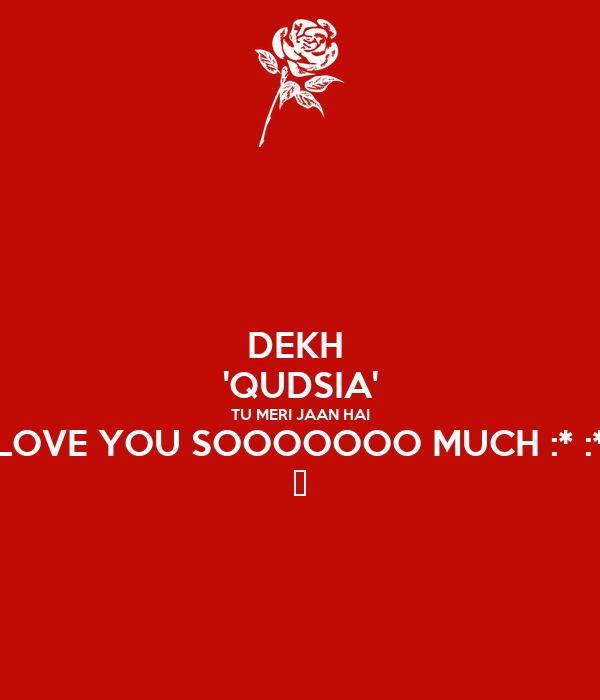 DEKH  'QUDSIA' TU MERI JAAN HAI LOVE YOU SOOOOOOO MUCH :* :* ♡