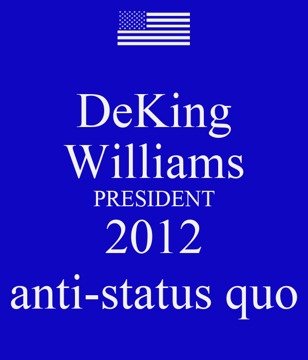 DeKing Williams PRESIDENT 2012 anti-status quo