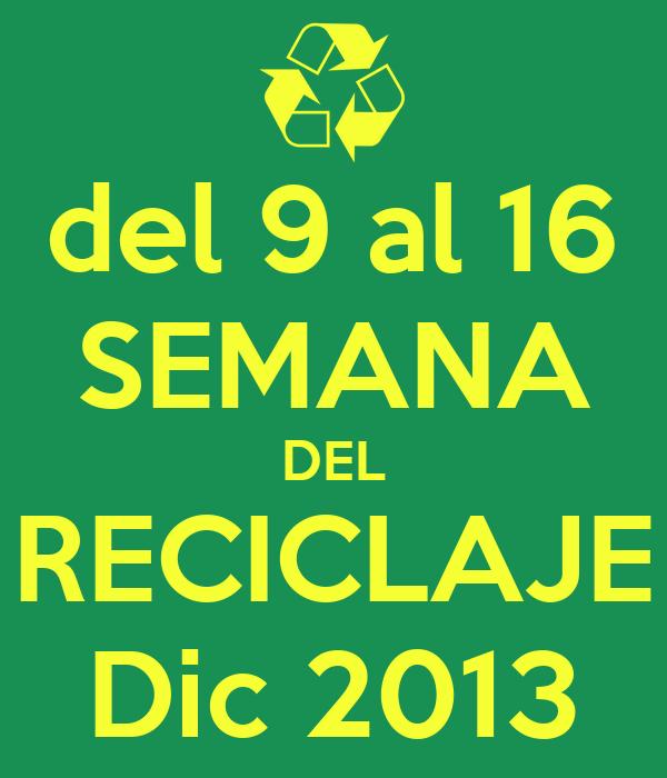 del 9 al 16 SEMANA DEL RECICLAJE Dic 2013
