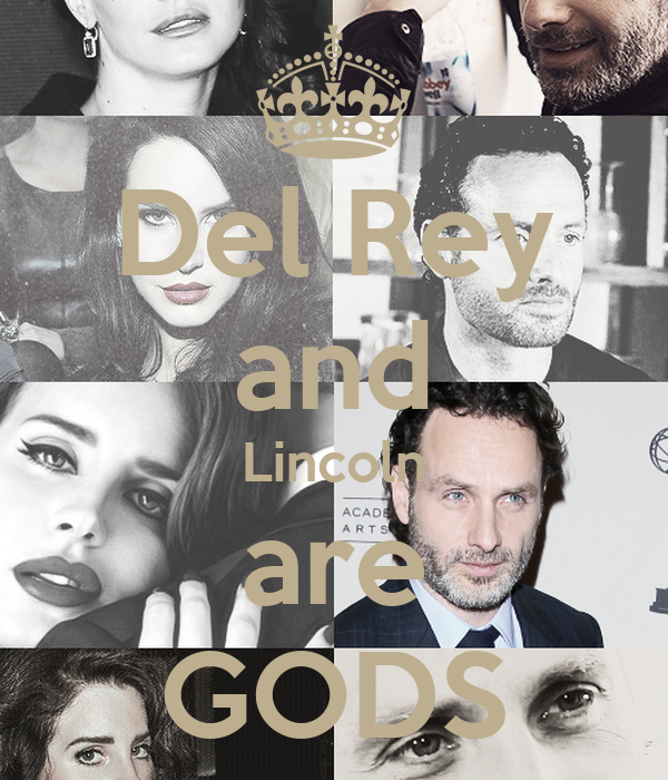 Del Rey and Lincoln are GODS