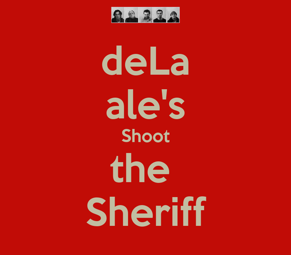 deLa ale's Shoot the  Sheriff
