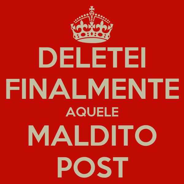 DELETEI FINALMENTE AQUELE MALDITO POST