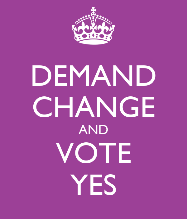 DEMAND CHANGE AND VOTE YES