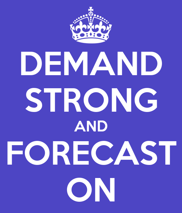DEMAND STRONG AND FORECAST ON