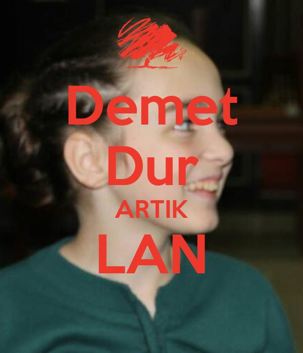Demet Dur ARTIK LAN
