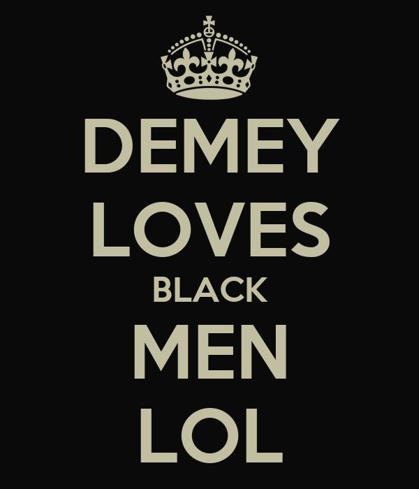 DEMEY LOVES BLACK MEN LOL