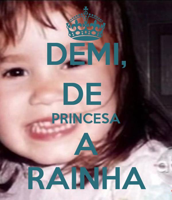 DEMI, DE  PRINCESA A RAINHA