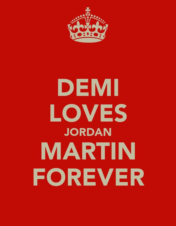 DEMI LOVES JORDAN MARTIN FOREVER