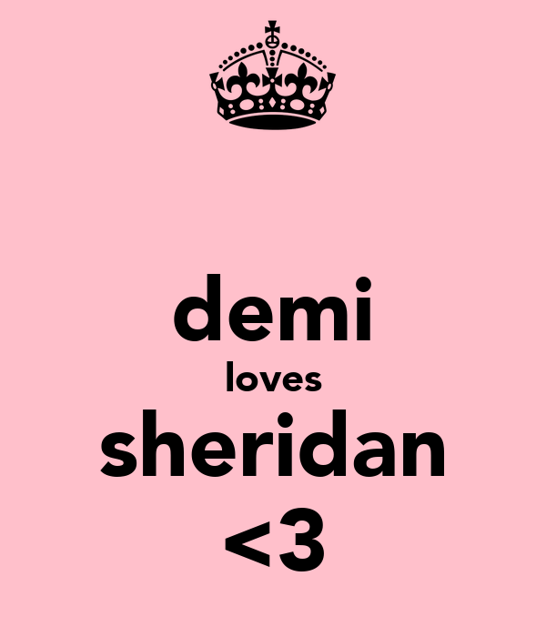 demi loves sheridan <3