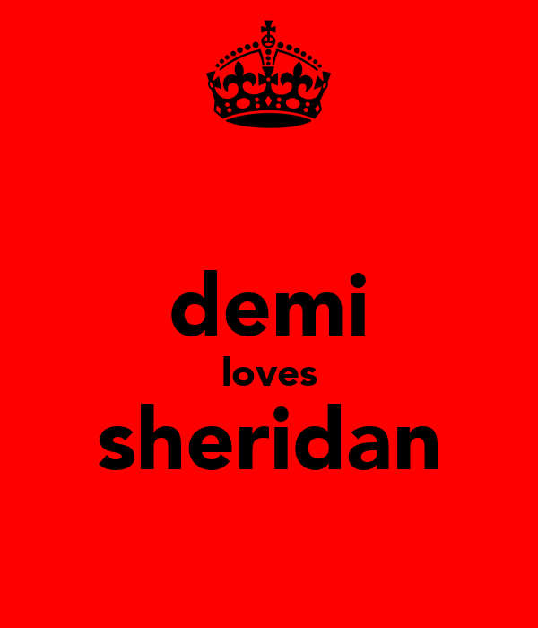 demi loves sheridan