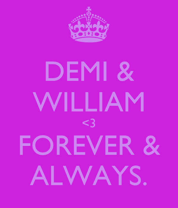 DEMI & WILLIAM <3 FOREVER & ALWAYS.