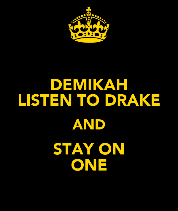 DEMIKAH LISTEN TO DRAKE AND STAY ON ONE