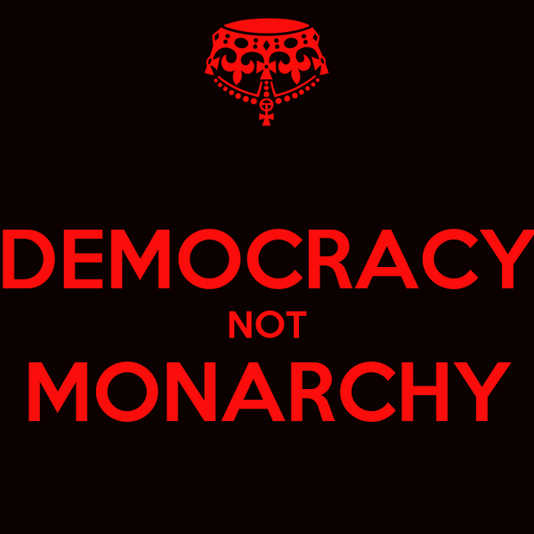 DEMOCRACY NOT MONARCHY