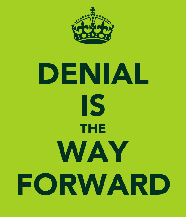 DENIAL IS THE WAY FORWARD