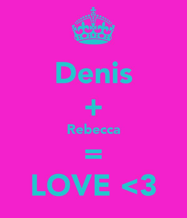 Denis + Rebecca = LOVE <3
