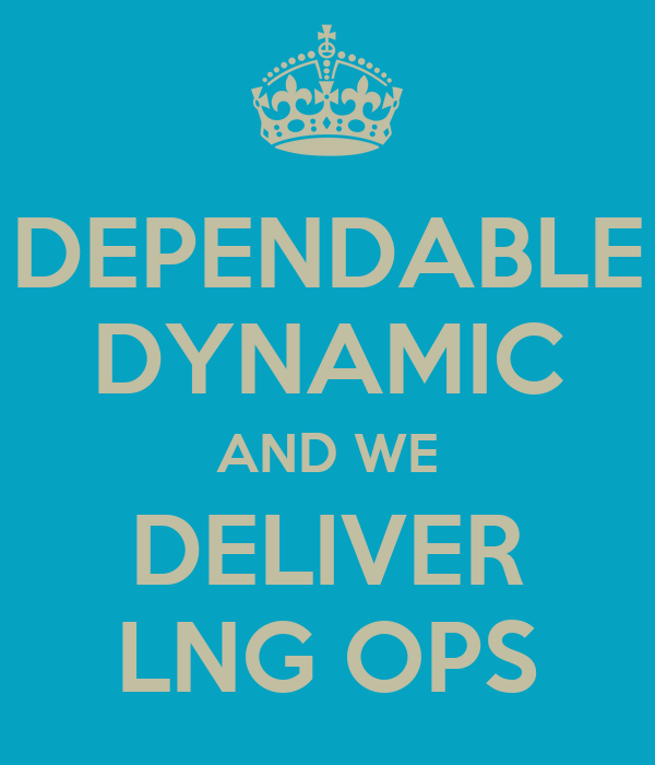 DEPENDABLE DYNAMIC AND WE DELIVER LNG OPS