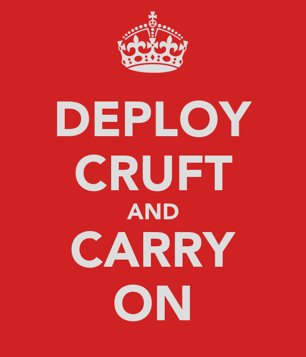 DEPLOY CRUFT AND CARRY ON