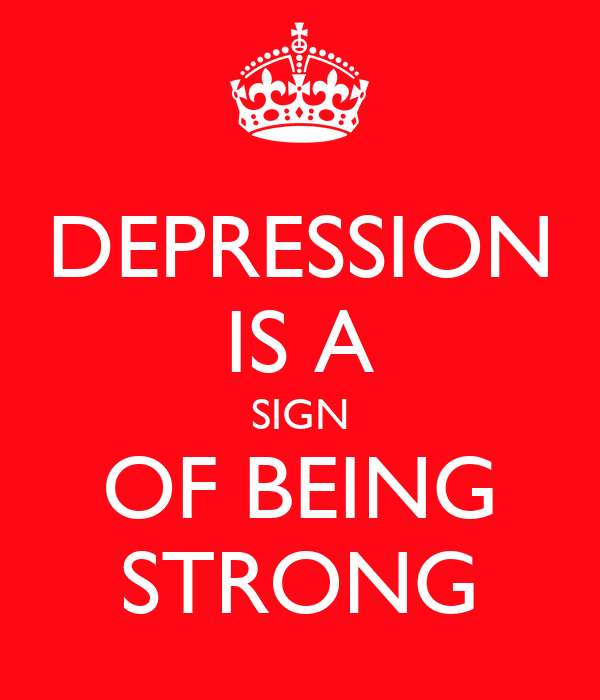 DEPRESSION IS A SIGN OF BEING STRONG