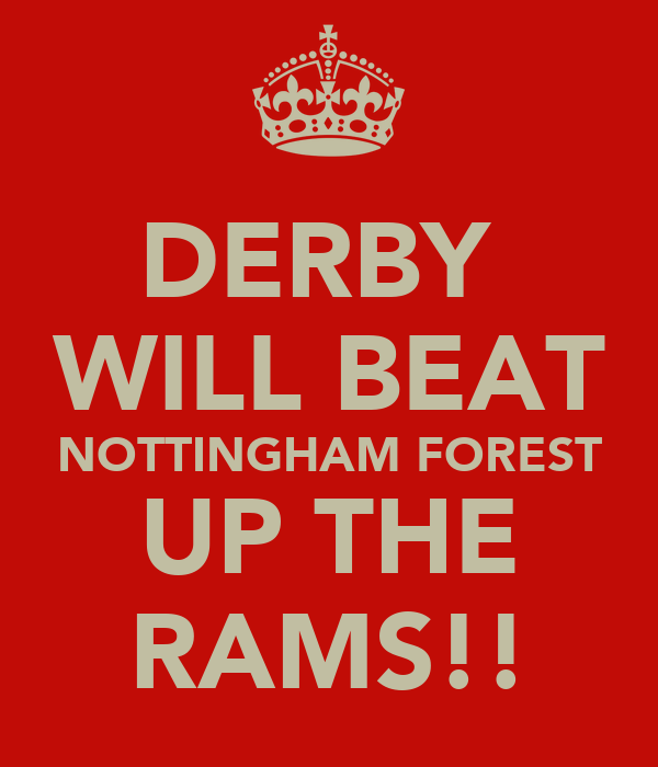DERBY  WILL BEAT NOTTINGHAM FOREST UP THE RAMS!!