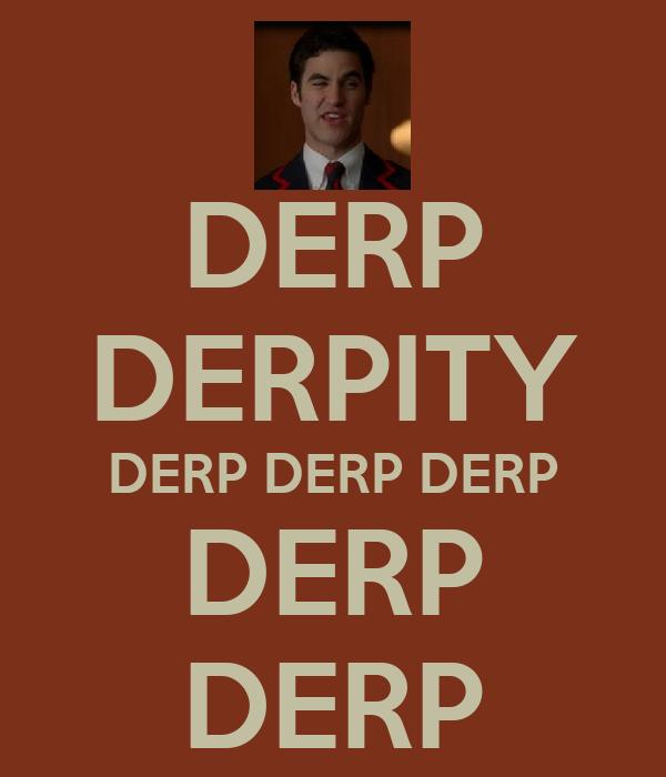 DERP DERPITY DERP DERP DERP DERP DERP