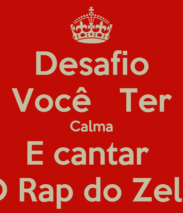Desafio Você   Ter Calma E cantar  O Rap do Zelo
