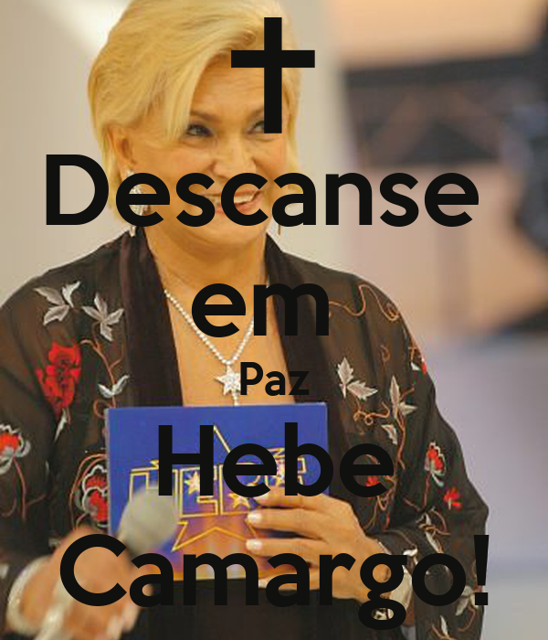 Descanse  em  Paz Hebe Camargo!