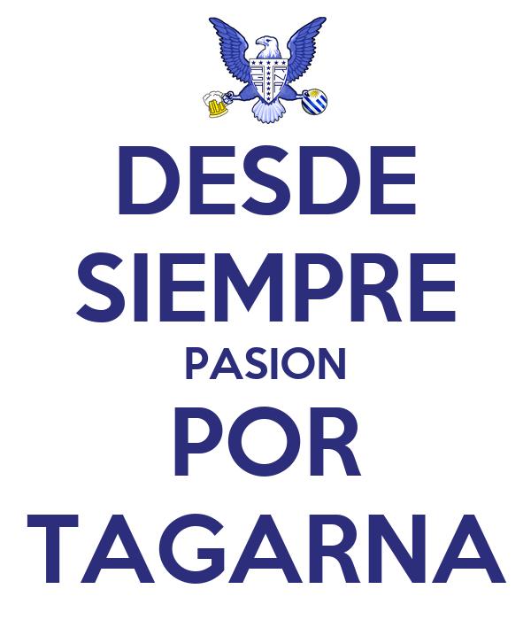DESDE SIEMPRE PASION POR TAGARNA